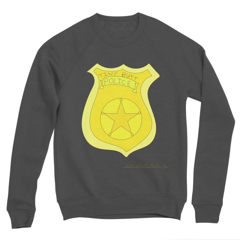 Tiny Butt Police for Betty Baston Women's Sponge Fleece Sweatshirt by thebombdotcomdotcom.com