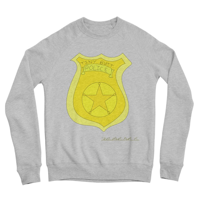 Tiny Butt Police for Betty Baston Men's Sponge Fleece Sweatshirt by thebombdotcomdotcom.com