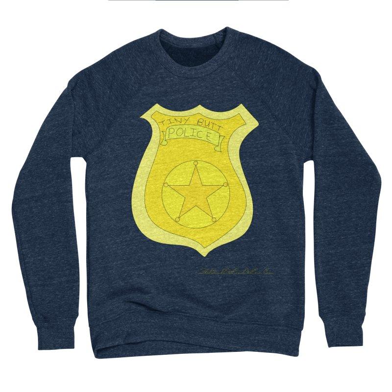 Tiny Butt Police for Betty Baston Men's Sponge Fleece Sweatshirt by thebombdotcomdotcom.com
