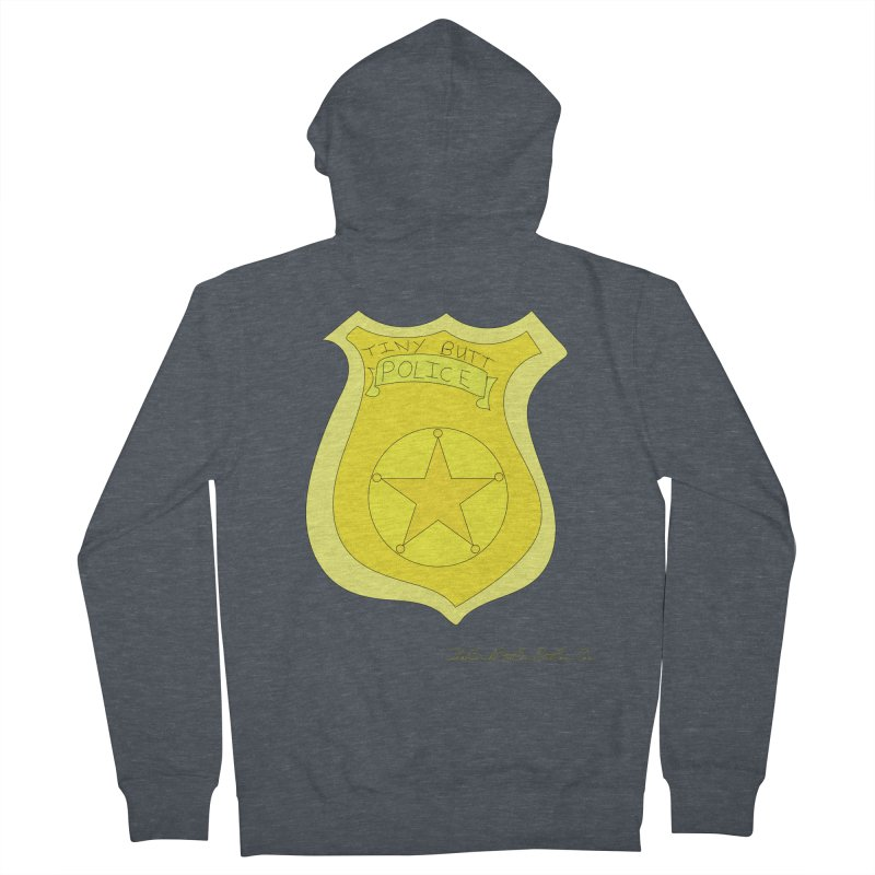 Tiny Butt Police for Betty Baston Women's French Terry Zip-Up Hoody by thebombdotcomdotcom.com