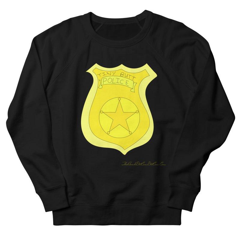 Tiny Butt Police for Betty Baston Women's French Terry Sweatshirt by thebombdotcomdotcom.com