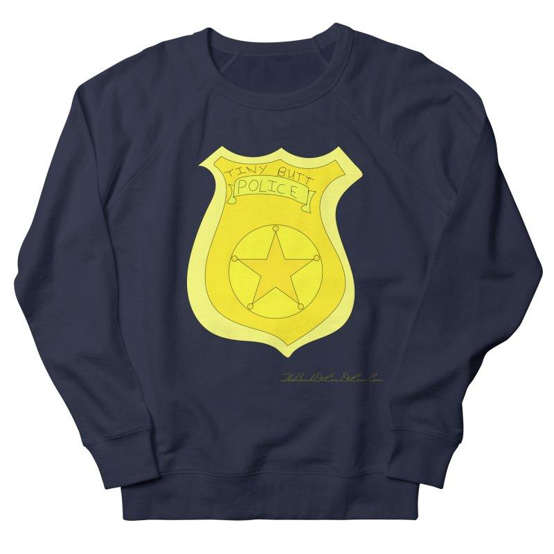 Tiny Butt Police for Betty Baston Men's French Terry Sweatshirt by thebombdotcomdotcom.com