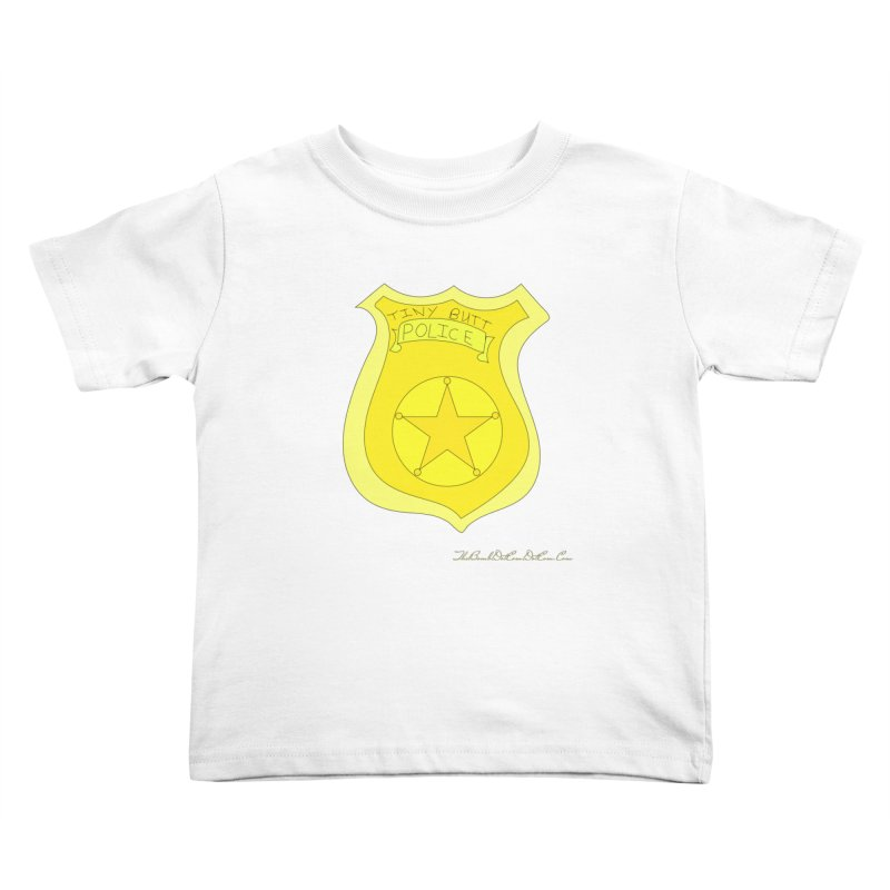 Tiny Butt Police for Betty Baston Kids Toddler T-Shirt by thebombdotcomdotcom.com