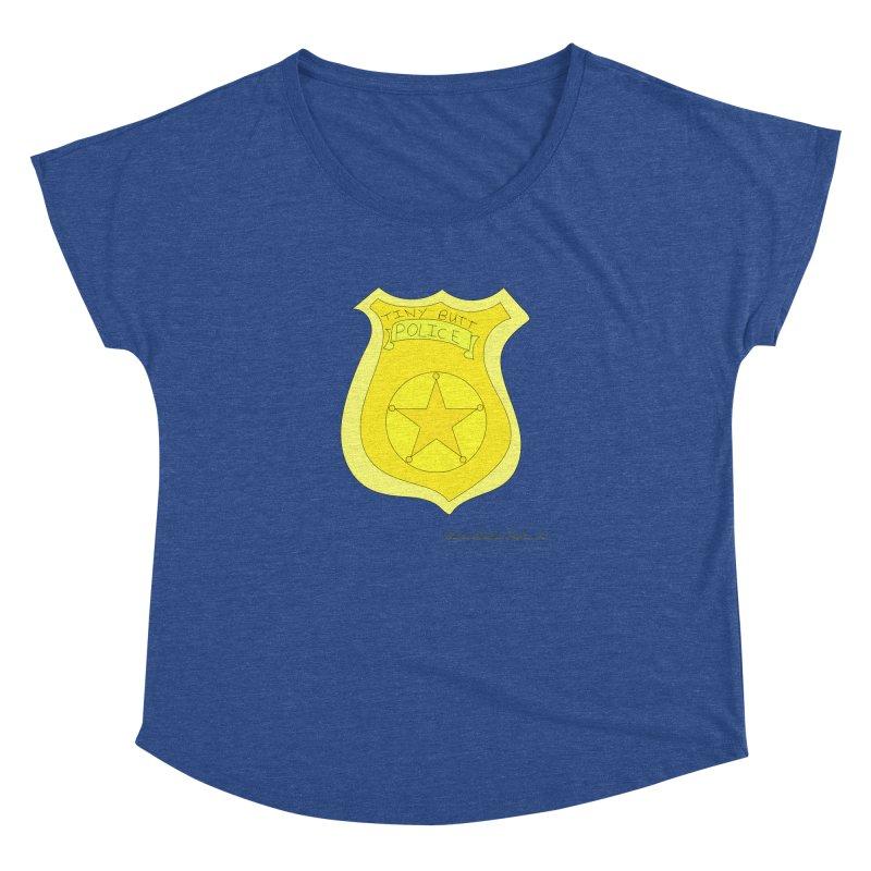 Tiny Butt Police for Betty Baston Women's Dolman Scoop Neck by thebombdotcomdotcom.com