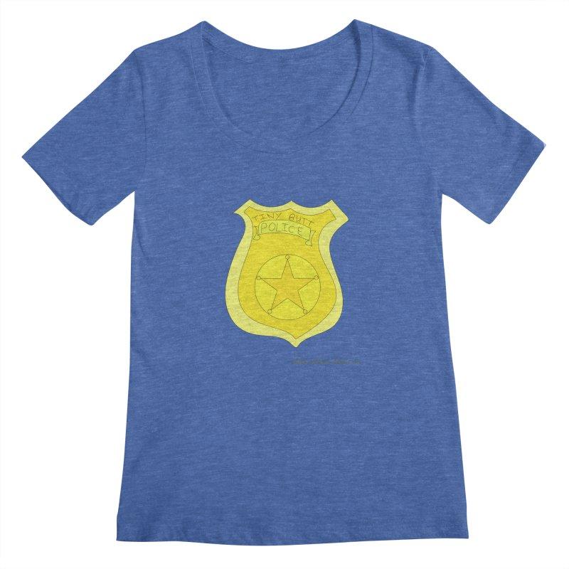 Tiny Butt Police for Betty Baston Women's Regular Scoop Neck by thebombdotcomdotcom.com
