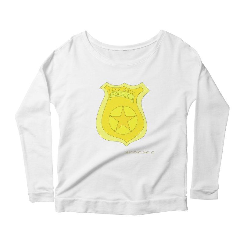 Tiny Butt Police for Betty Baston Women's Scoop Neck Longsleeve T-Shirt by thebombdotcomdotcom.com