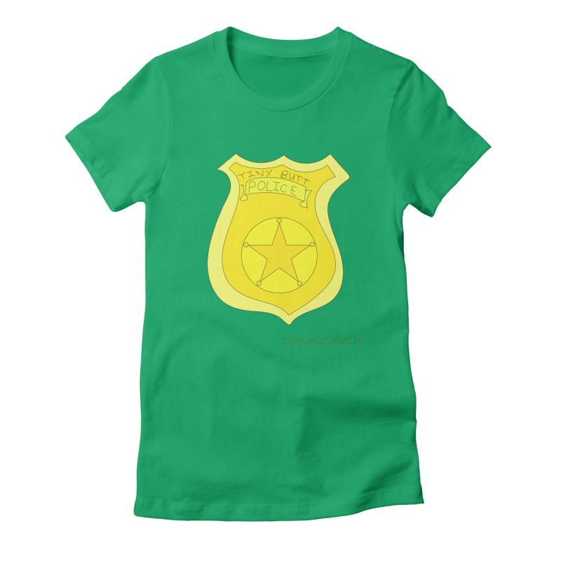 Tiny Butt Police for Betty Baston Women's Fitted T-Shirt by thebombdotcomdotcom.com