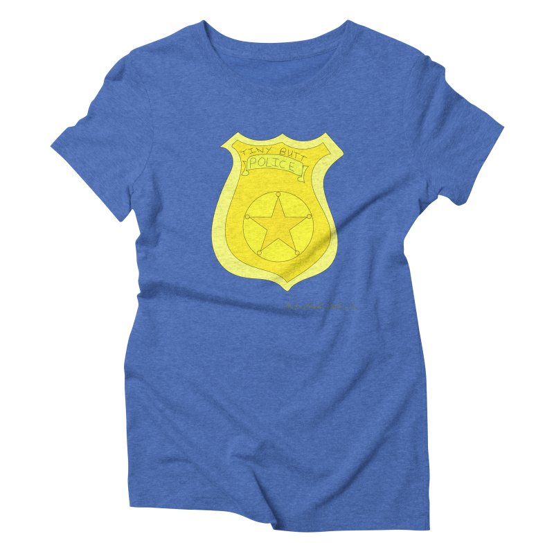 Tiny Butt Police for Betty Baston Women's Triblend T-Shirt by thebombdotcomdotcom.com