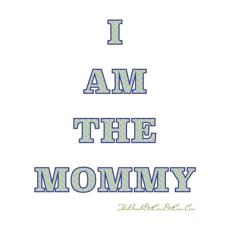 I AM THE MOMMY for Brittany by thebombdotcomdotcom.com
