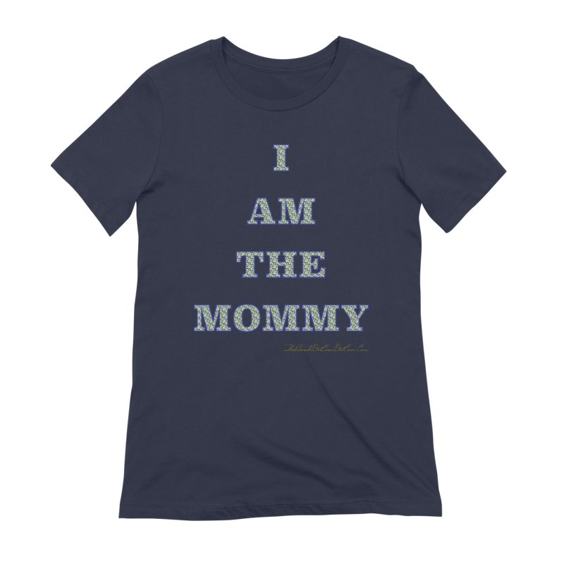 I AM THE MOMMY for Brittany Women's Extra Soft T-Shirt by thebombdotcomdotcom.com