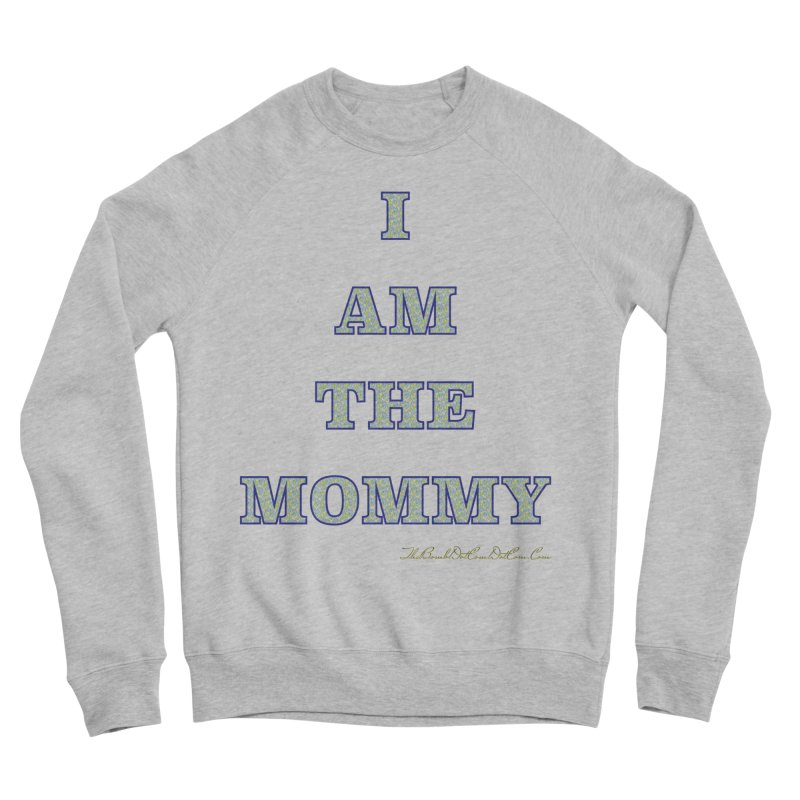 I AM THE MOMMY for Brittany Men's Sponge Fleece Sweatshirt by thebombdotcomdotcom.com