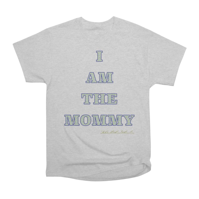 I AM THE MOMMY for Brittany Men's Heavyweight T-Shirt by thebombdotcomdotcom.com
