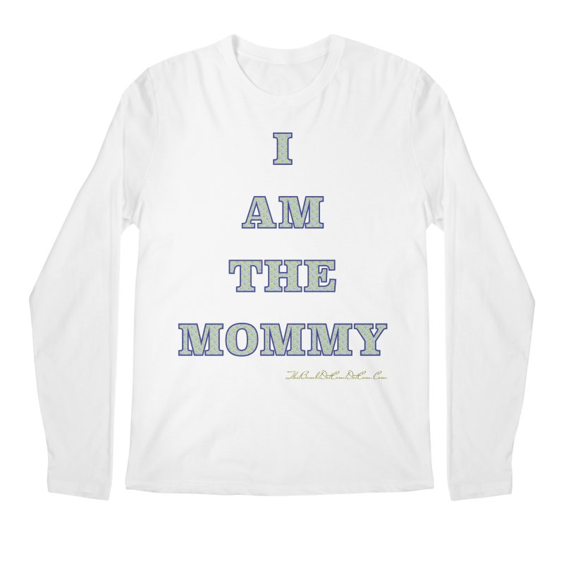 I AM THE MOMMY for Brittany Men's Regular Longsleeve T-Shirt by thebombdotcomdotcom.com