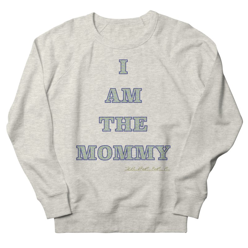 I AM THE MOMMY for Brittany Women's French Terry Sweatshirt by thebombdotcomdotcom.com