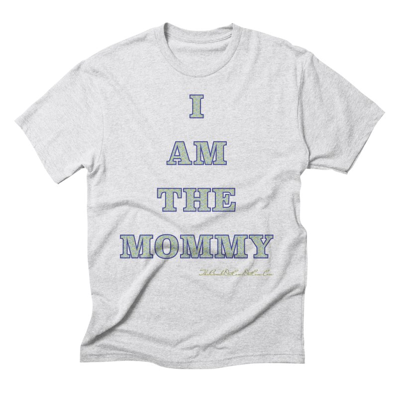 I AM THE MOMMY for Brittany Men's Triblend T-Shirt by thebombdotcomdotcom.com