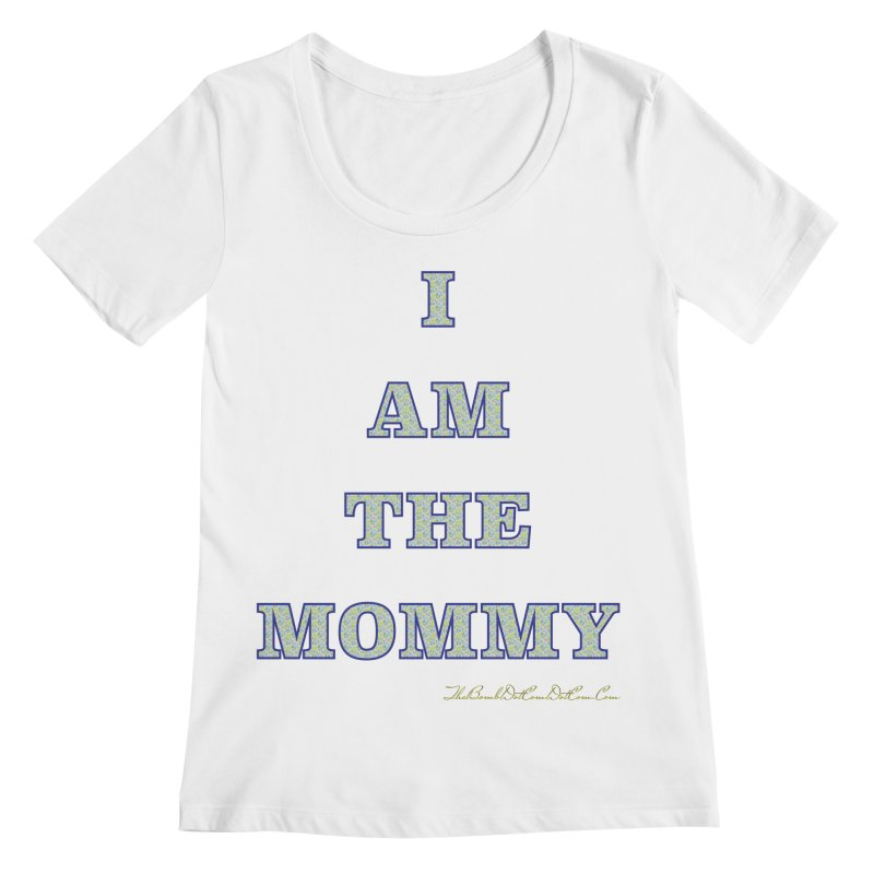 I AM THE MOMMY for Brittany Women's Regular Scoop Neck by thebombdotcomdotcom.com