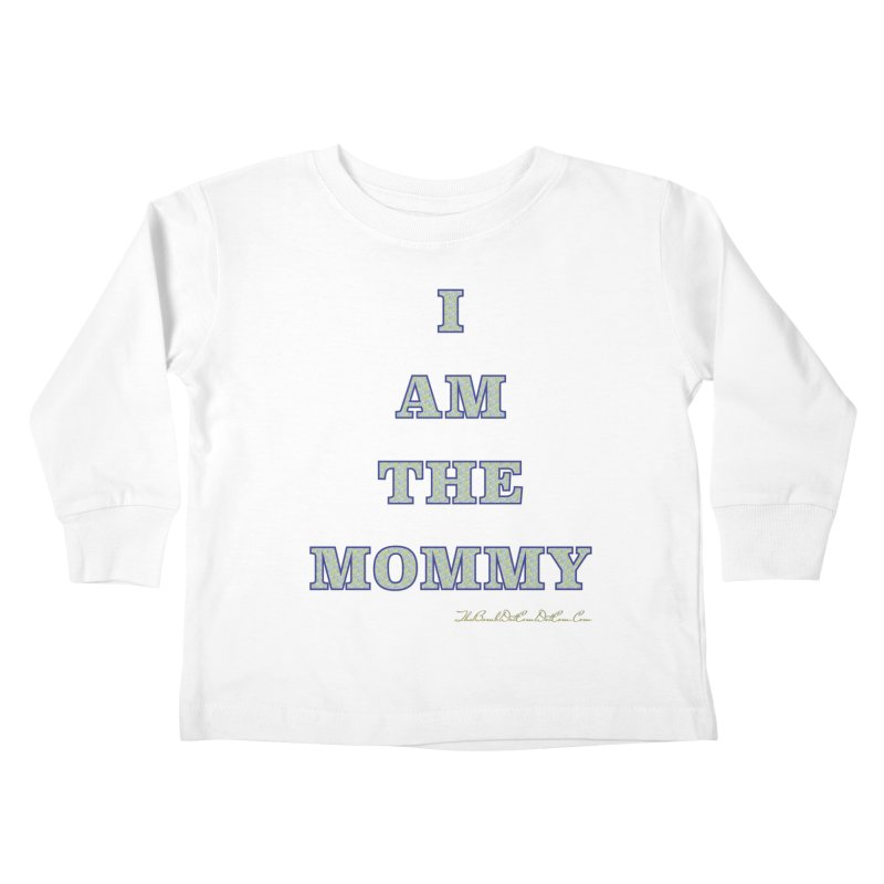 I AM THE MOMMY for Brittany Kids Toddler Longsleeve T-Shirt by thebombdotcomdotcom.com