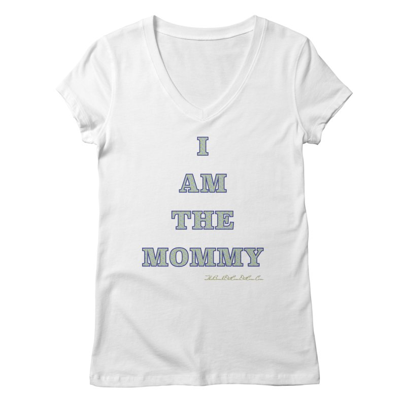 I AM THE MOMMY for Brittany Women's Regular V-Neck by thebombdotcomdotcom.com