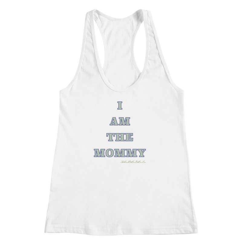 I AM THE MOMMY for Brittany Women's Racerback Tank by thebombdotcomdotcom.com