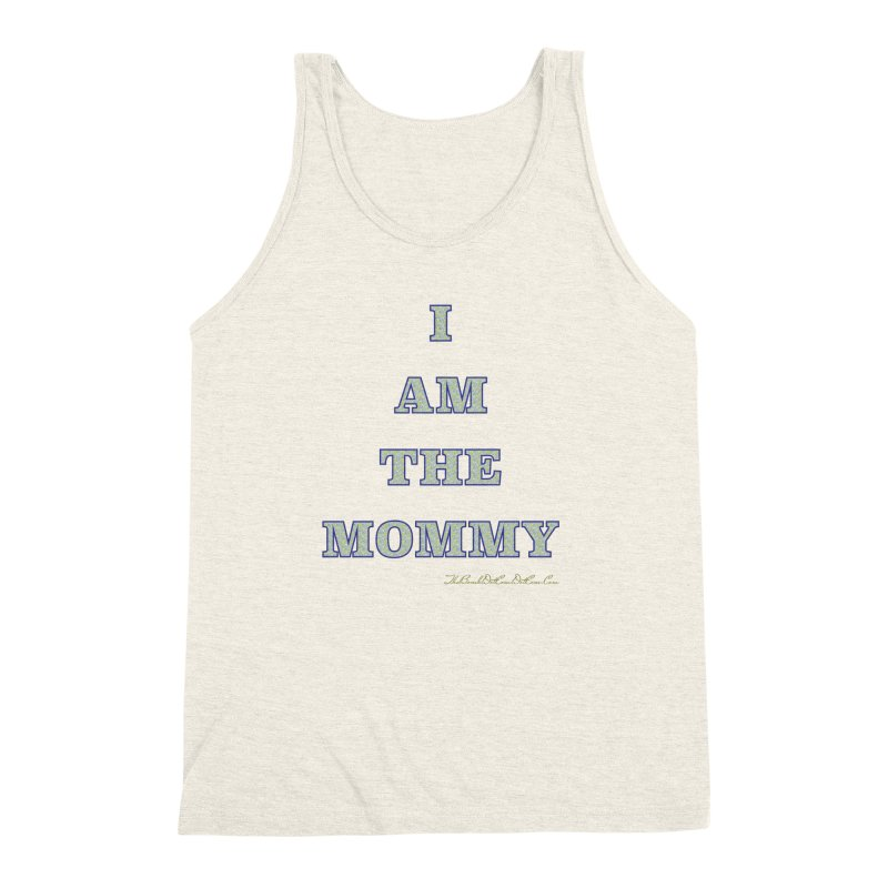 I AM THE MOMMY for Brittany Men's Triblend Tank by thebombdotcomdotcom.com