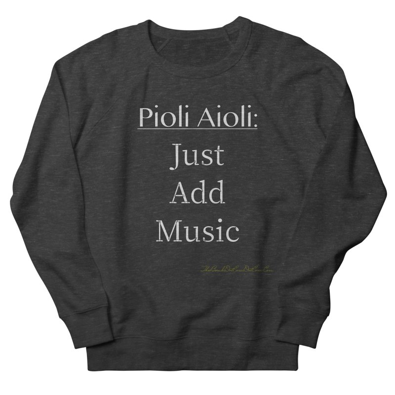 Pioli Aioli for John Pioli Women's French Terry Sweatshirt by thebombdotcomdotcom.com