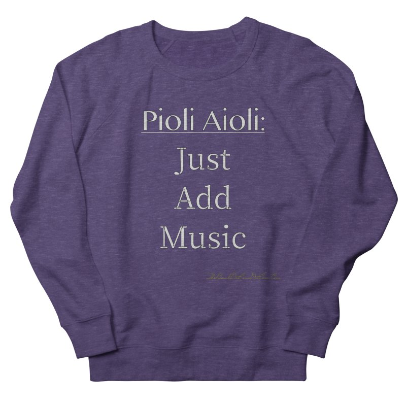 Pioli Aioli for John Pioli Women's French Terry Sweatshirt by thebombdotcomdotcom.com