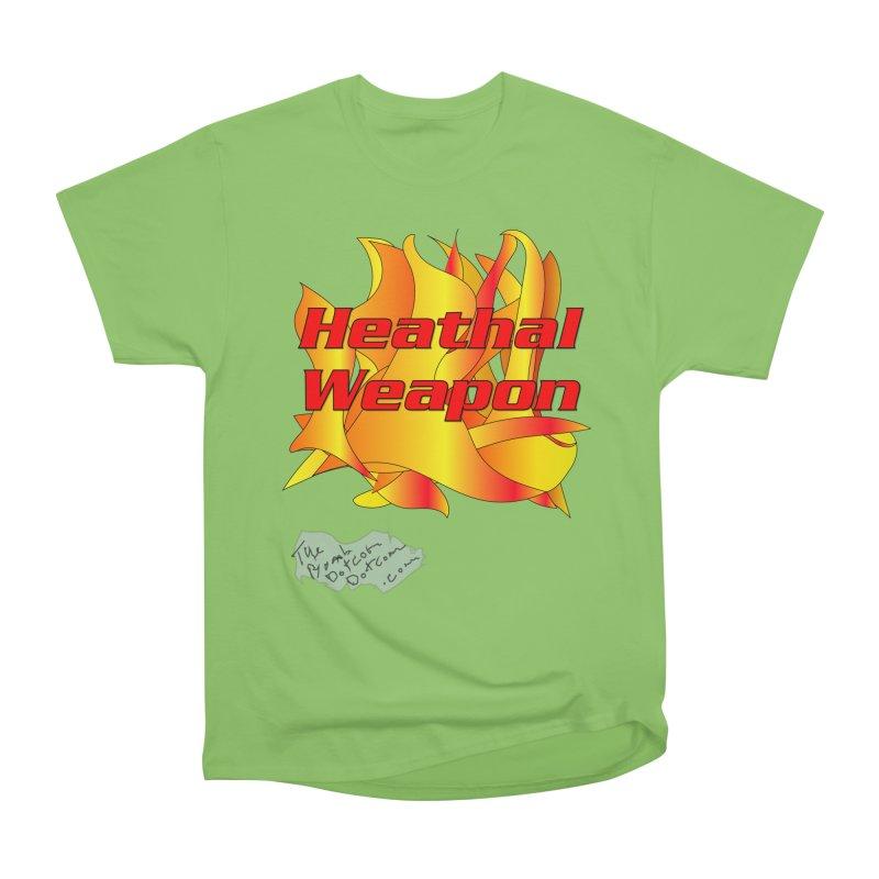 Heathal Weapon- A shirt for Heath Women's Heavyweight Unisex T-Shirt by thebombdotcomdotcom.com
