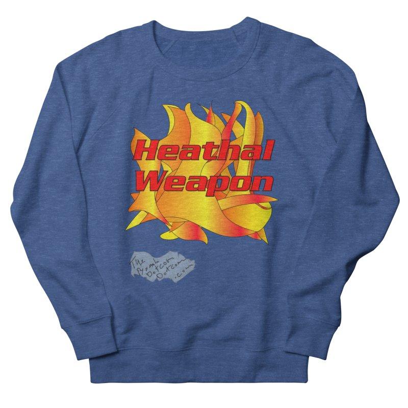 Heathal Weapon- A shirt for Heath Women's French Terry Sweatshirt by thebombdotcomdotcom.com