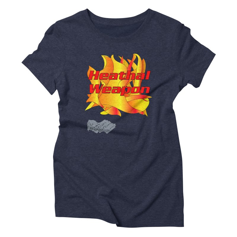 Heathal Weapon- A shirt for Heath Women's Triblend T-Shirt by thebombdotcomdotcom.com