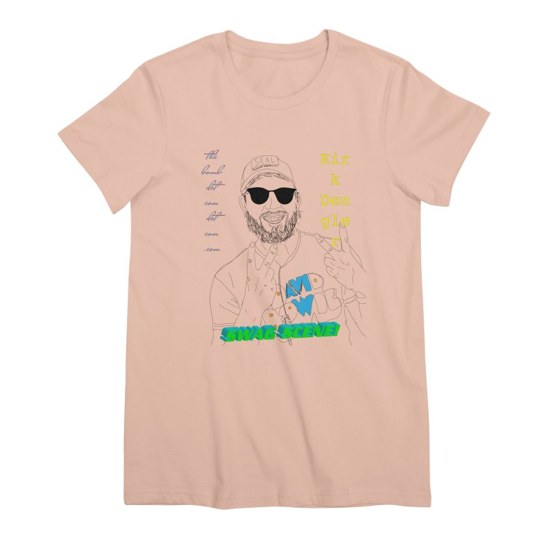 """SWAG SCENE!"" Kirk Dengler: The Shirt Women's Premium T-Shirt by thebombdotcomdotcom.com"