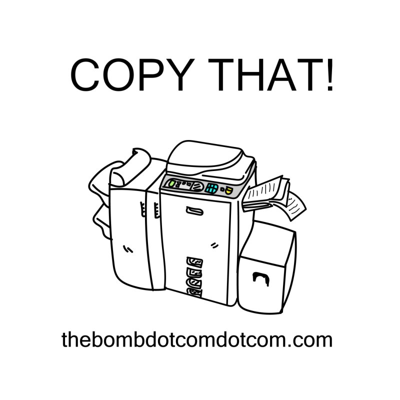 "Copy That! It's a PA thing for on set life and such. also, ""Affirmative"" by thebombdotcomdotcom.com"