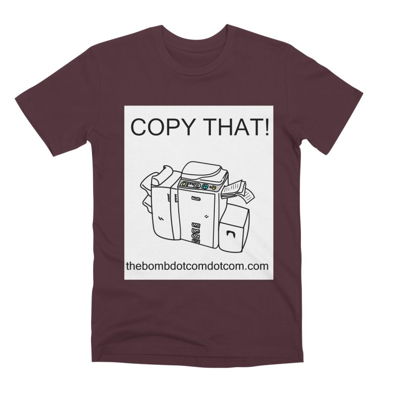 "Copy That! It's a PA thing for on set life and such. also, ""Affirmative"" Men's Premium T-Shirt by thebombdotcomdotcom.com"