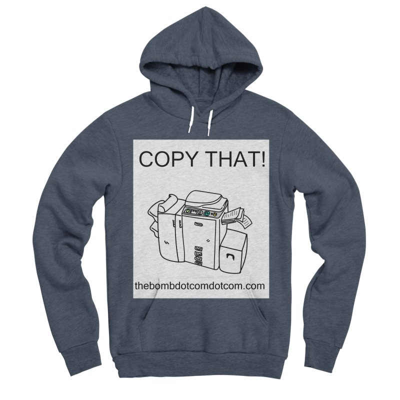"Copy That! It's a PA thing for on set life and such. also, ""Affirmative"" Men's Sponge Fleece Pullover Hoody by thebombdotcomdotcom.com"