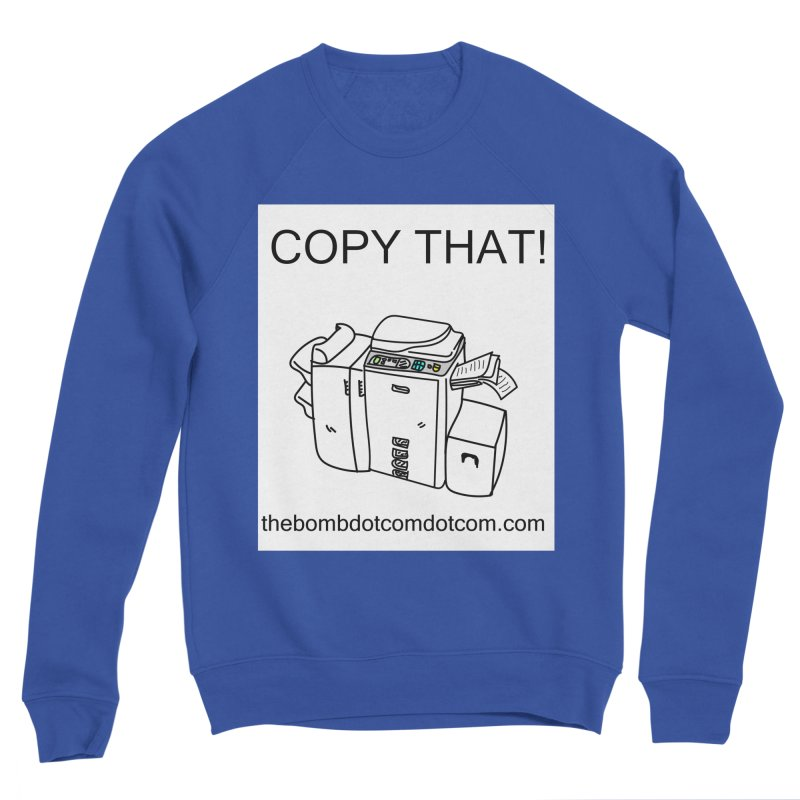 "Copy That! It's a PA thing for on set life and such. also, ""Affirmative"" Women's Sponge Fleece Sweatshirt by thebombdotcomdotcom.com"