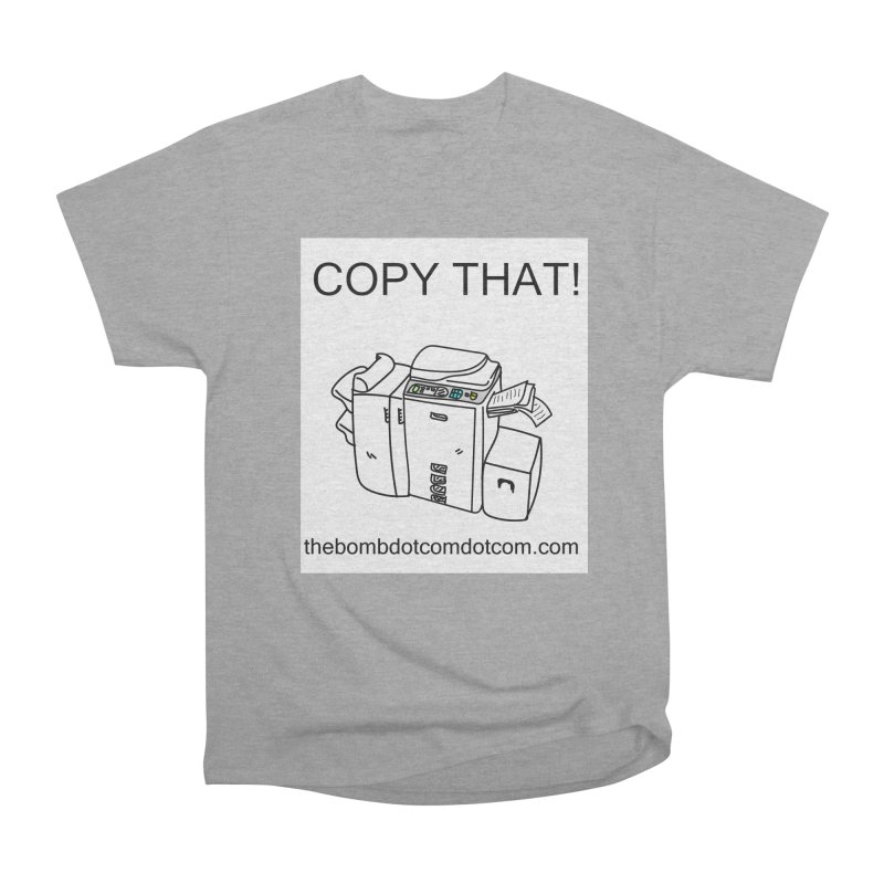"Copy That! It's a PA thing for on set life and such. also, ""Affirmative"" Women's Heavyweight Unisex T-Shirt by thebombdotcomdotcom.com"
