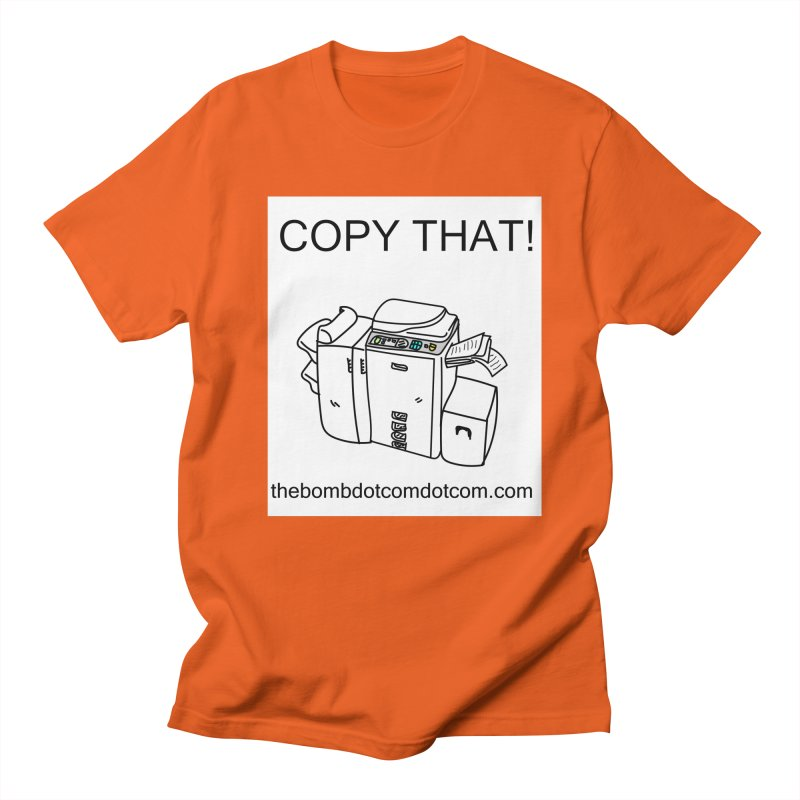 "Copy That! It's a PA thing for on set life and such. also, ""Affirmative"" Men's Regular T-Shirt by thebombdotcomdotcom.com"
