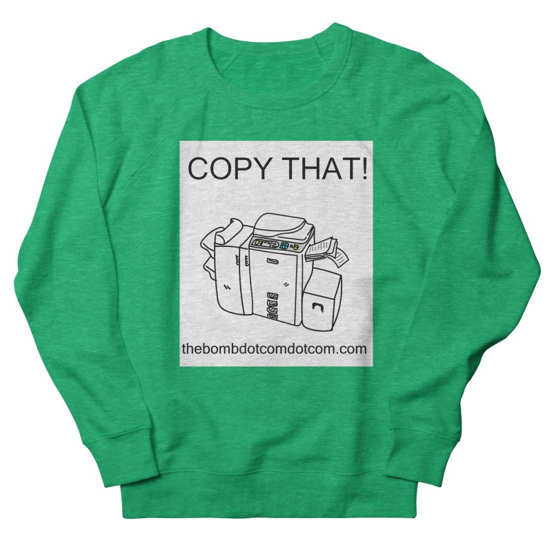 """Copy That! It's a PA thing for on set life and such. also, """"Affirmative"""" Women's French Terry Sweatshirt by thebombdotcomdotcom.com"""