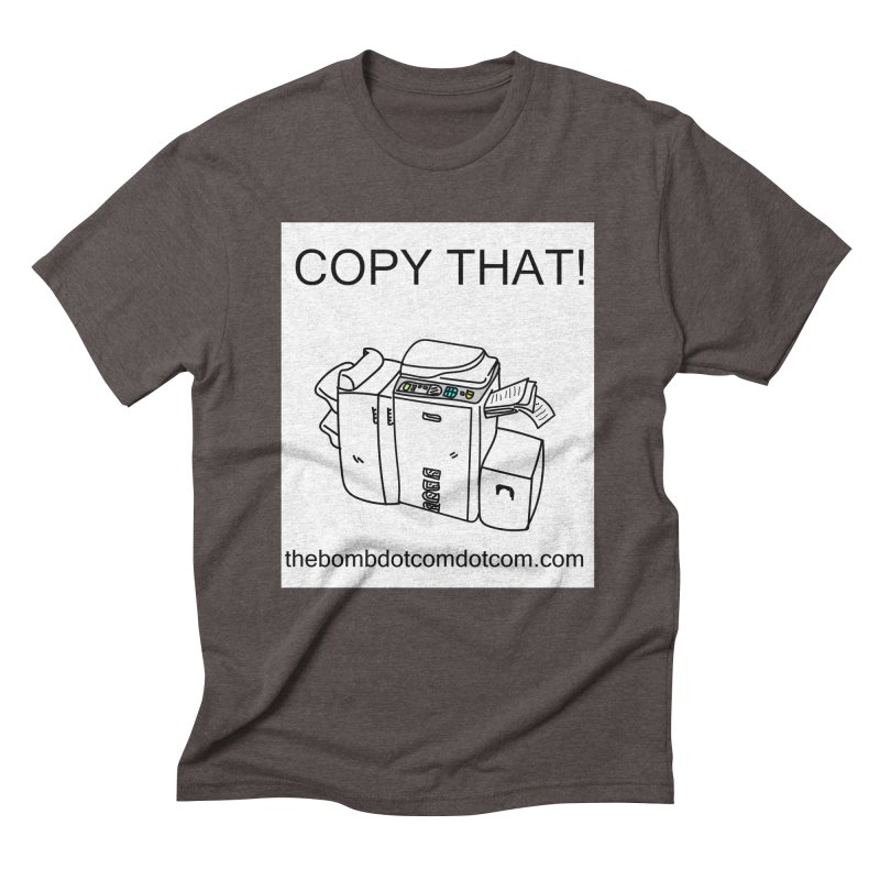 """Copy That! It's a PA thing for on set life and such. also, """"Affirmative"""" Men's Triblend T-Shirt by thebombdotcomdotcom.com"""