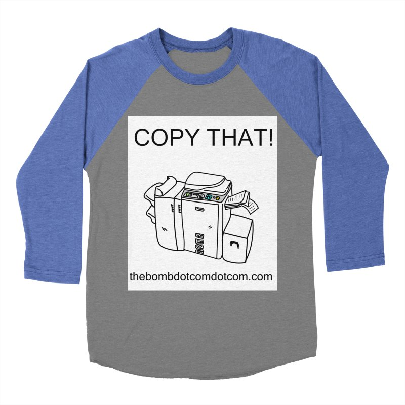 """Copy That! It's a PA thing for on set life and such. also, """"Affirmative"""" Men's Baseball Triblend Longsleeve T-Shirt by thebombdotcomdotcom.com"""