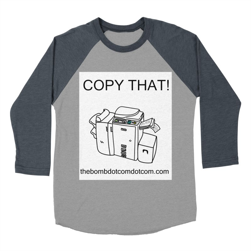 "Copy That! It's a PA thing for on set life and such. also, ""Affirmative"" Men's Baseball Triblend Longsleeve T-Shirt by thebombdotcomdotcom.com"