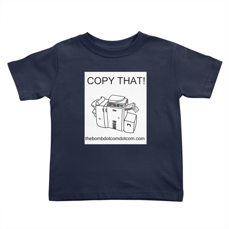"""Copy That! It's a PA thing for on set life and such. also, """"Affirmative"""" Kids Toddler T-Shirt by thebombdotcomdotcom.com"""