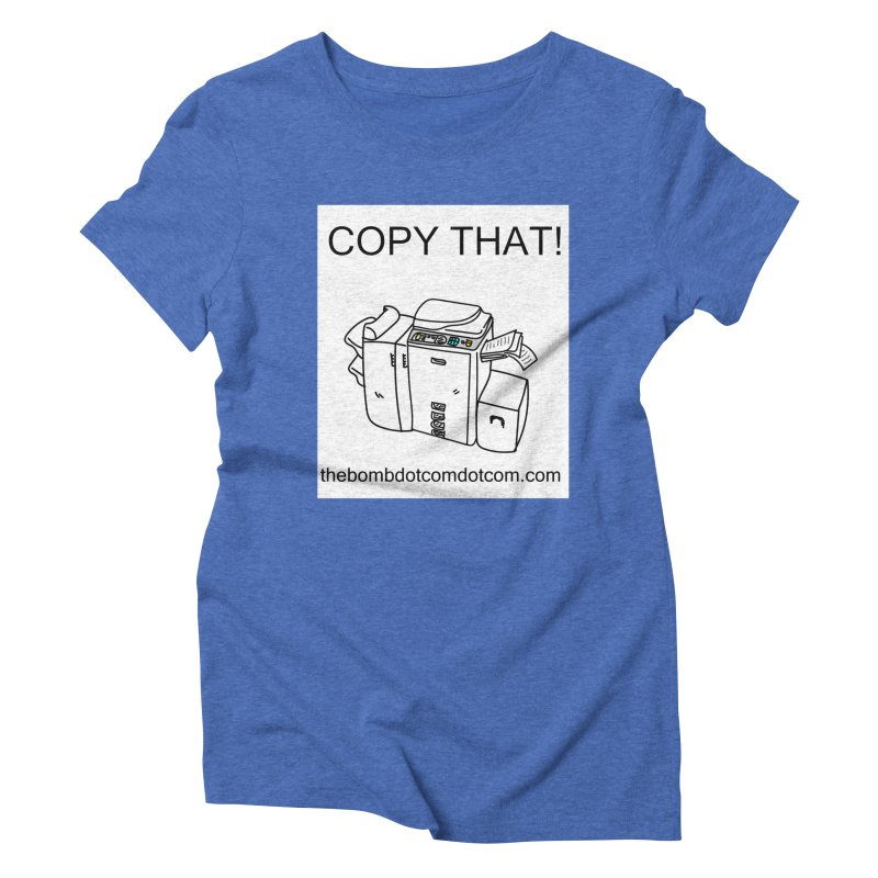 """Copy That! It's a PA thing for on set life and such. also, """"Affirmative"""" Women's Triblend T-Shirt by thebombdotcomdotcom.com"""