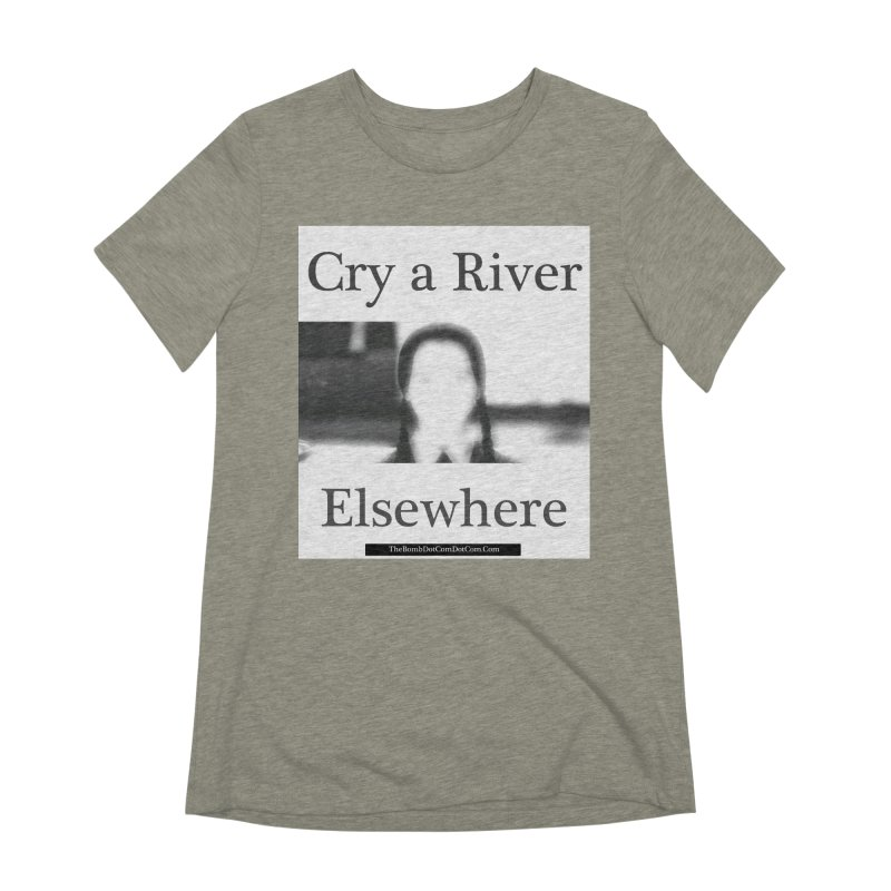 Cry a River Elsewhere Women's Extra Soft T-Shirt by thebombdotcomdotcom.com