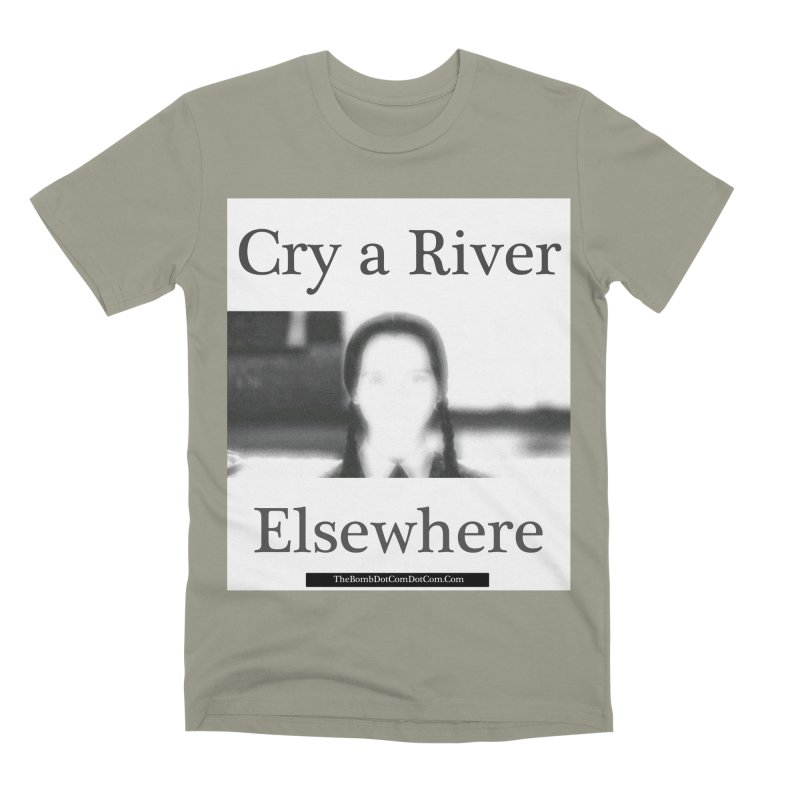 Cry a River Elsewhere Men's Premium T-Shirt by thebombdotcomdotcom.com