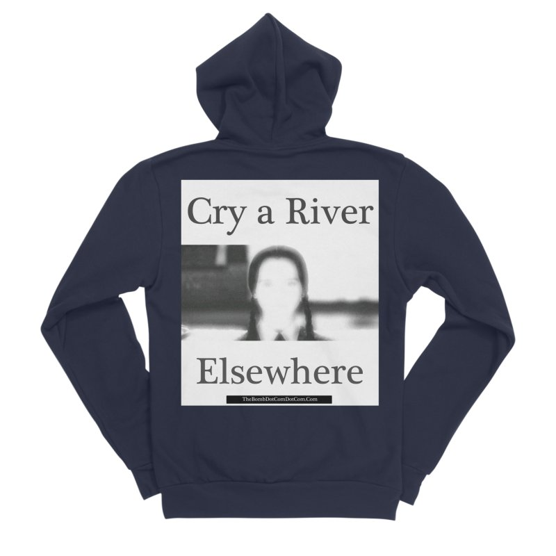Cry a River Elsewhere Men's Sponge Fleece Zip-Up Hoody by thebombdotcomdotcom.com