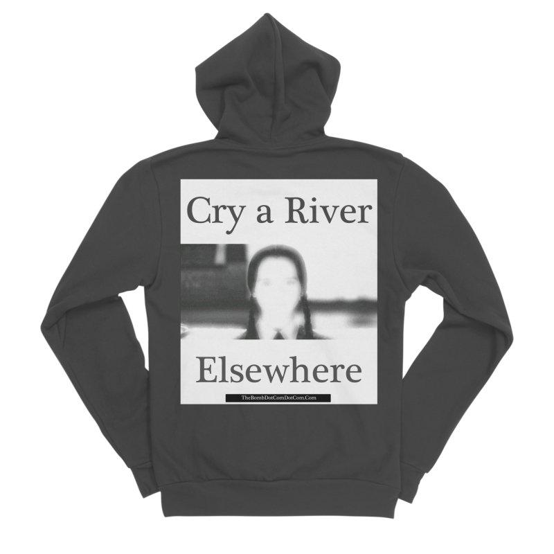 Cry a River Elsewhere Women's Sponge Fleece Zip-Up Hoody by thebombdotcomdotcom.com