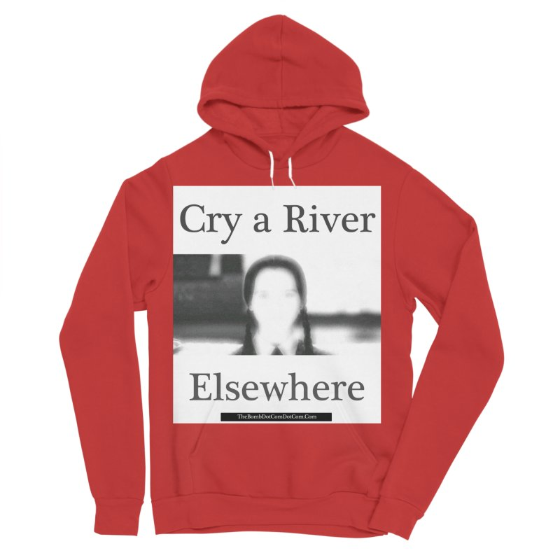 Cry a River Elsewhere Men's Sponge Fleece Pullover Hoody by thebombdotcomdotcom.com