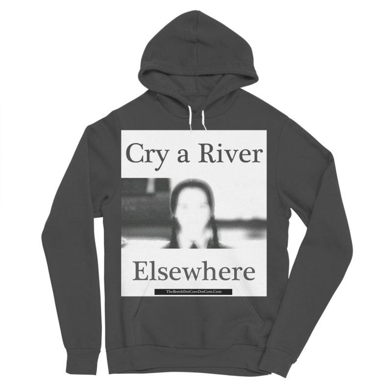 Cry a River Elsewhere Women's Sponge Fleece Pullover Hoody by thebombdotcomdotcom.com