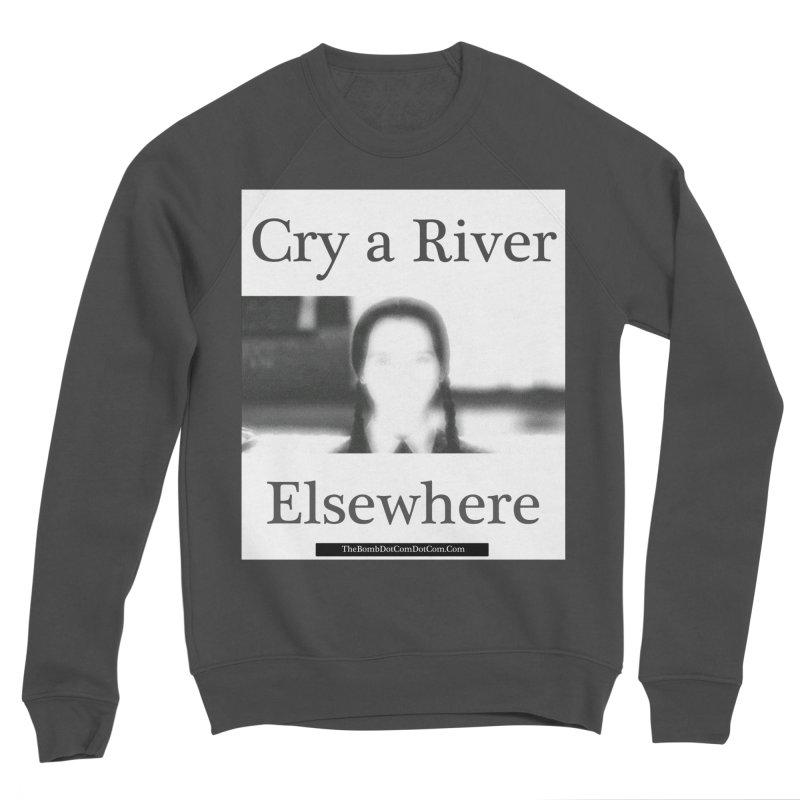 Cry a River Elsewhere Women's Sponge Fleece Sweatshirt by thebombdotcomdotcom.com