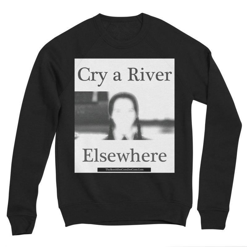 Cry a River Elsewhere Men's Sponge Fleece Sweatshirt by thebombdotcomdotcom.com